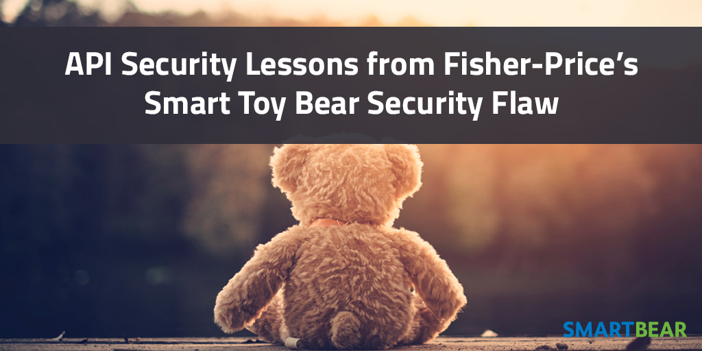 API Security Lessons from Fisher-Price's Smart Toy Bear
