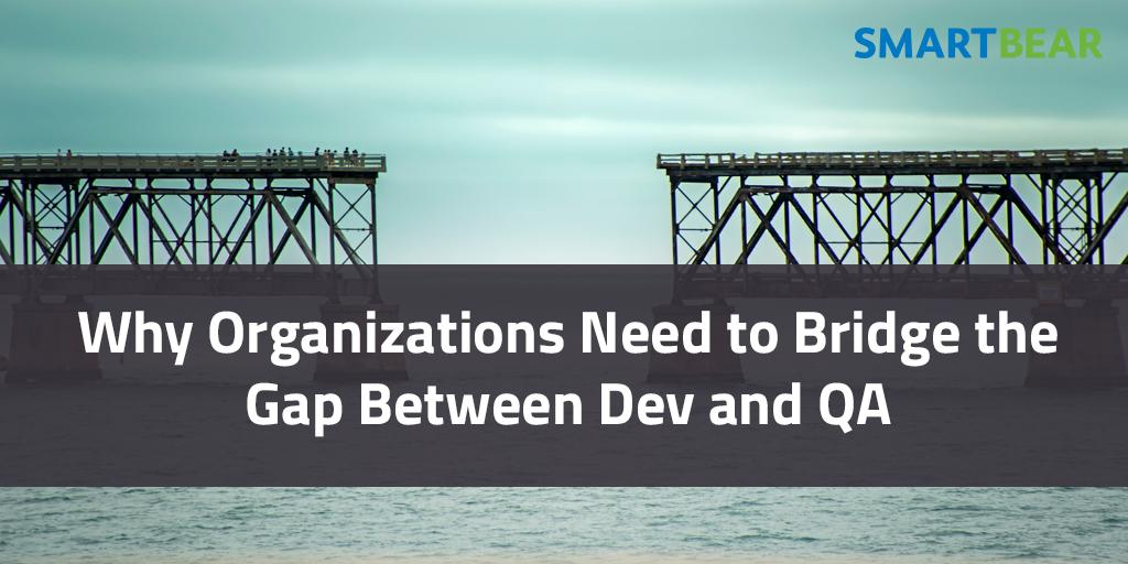 why organizations need to bridge the gap between dev and qa