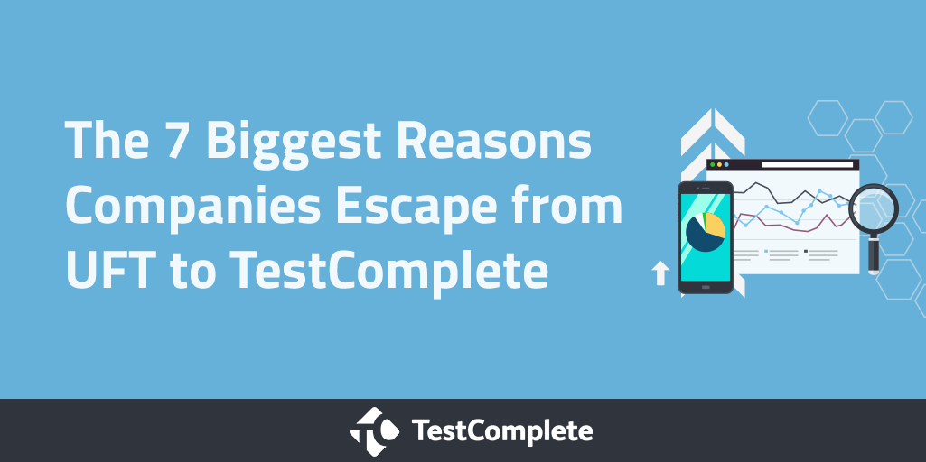 The 7 Biggest Reasons Companies Escape from UFT to TestComplete