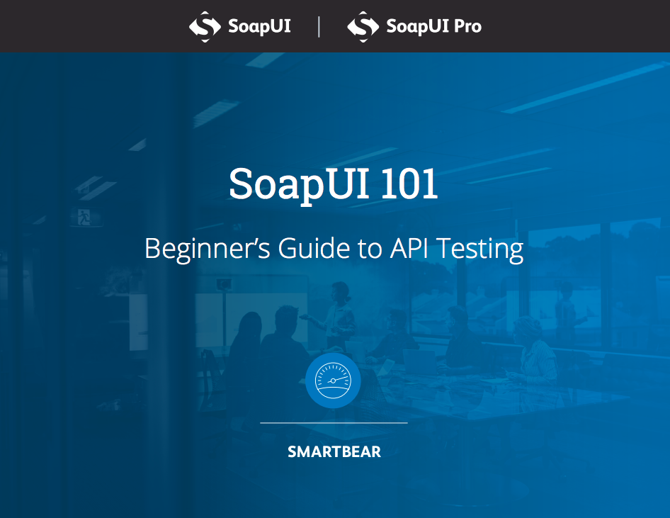 SoapUI 101: Guide To API Testing
