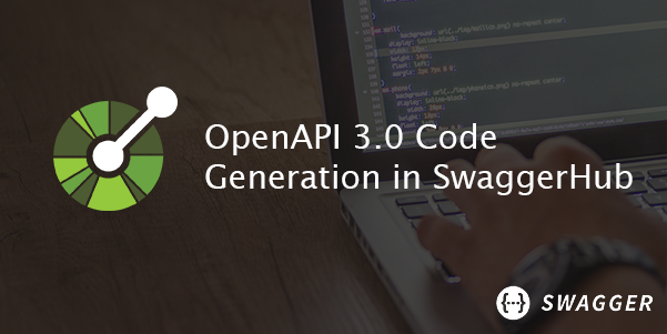 Introducing OpenAPI 3.0 Code Generation in SwaggerHub
