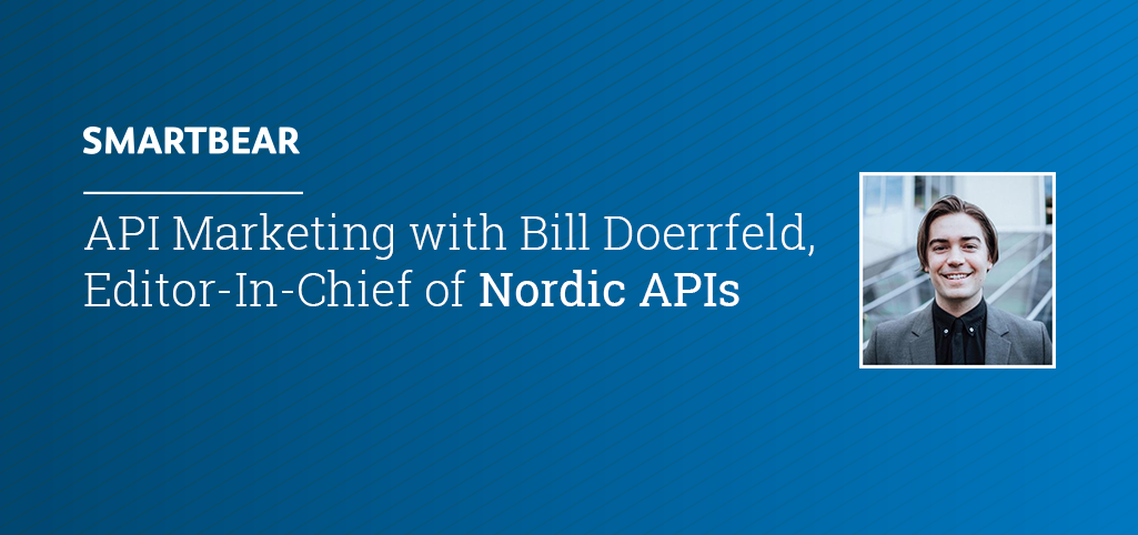 API Marketing with Bill Doerrfeld, Editor-In-Chief of Nordic APIs