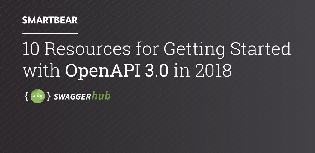 10 Resources for Getting Started with OpenAPI 3.0 in 2018