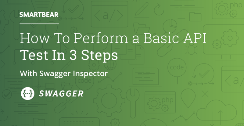 How to Perform a Basic API Test In 3 Steps | Swagger