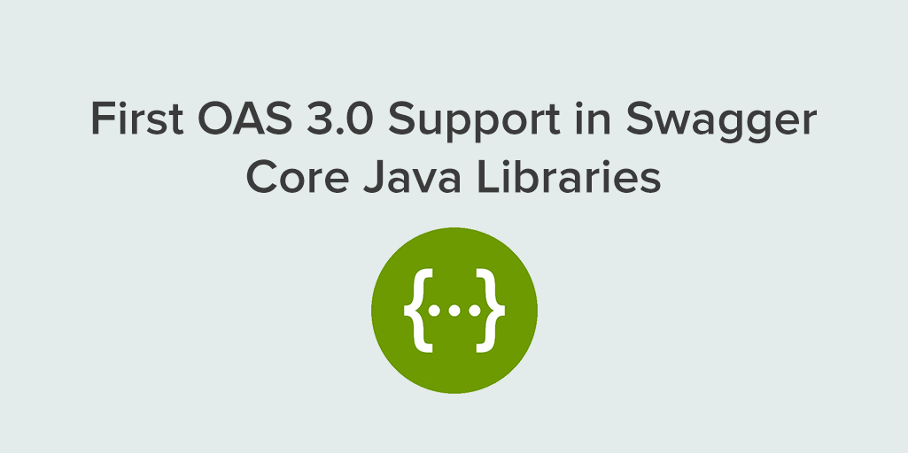 First OAS 3 0 Support in Swagger Core Java Libraries | Swagger