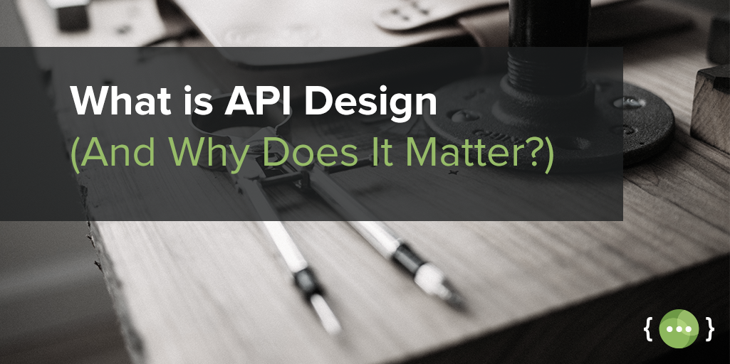 What is API Design (And Why Does It Matter?)
