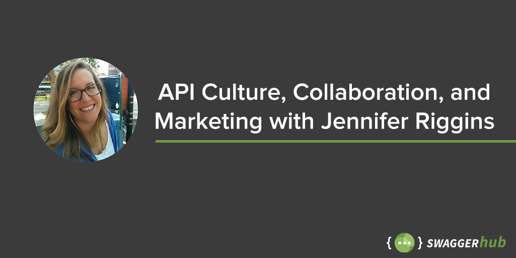API Culture, Collaboration, and Marketing with Jennifer Riggins