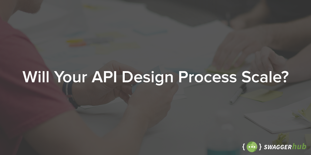 Will Your API Design Process Scale?