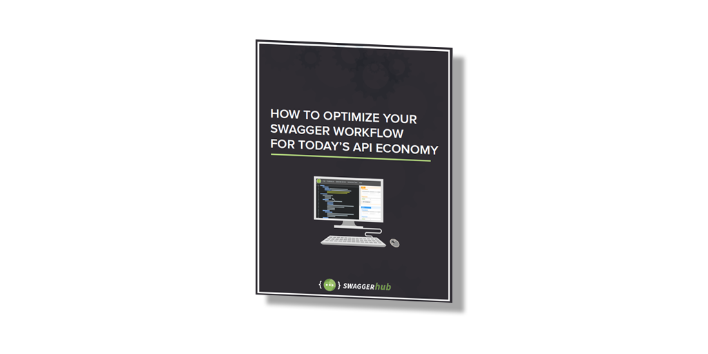 [Free eBook Download] How to Optimize Your Swagger Workflow for Today's API Economy