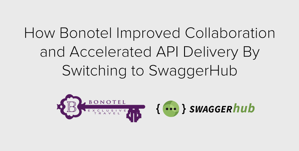 How Bonotel Improved Collaboration and Accelerated API Delivery By Switching to SwaggerHub