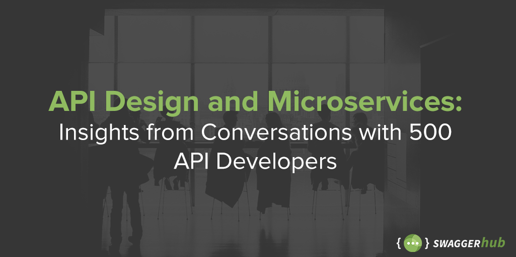 API Design and Microservices: Insights from Conversations with 500 API Developers