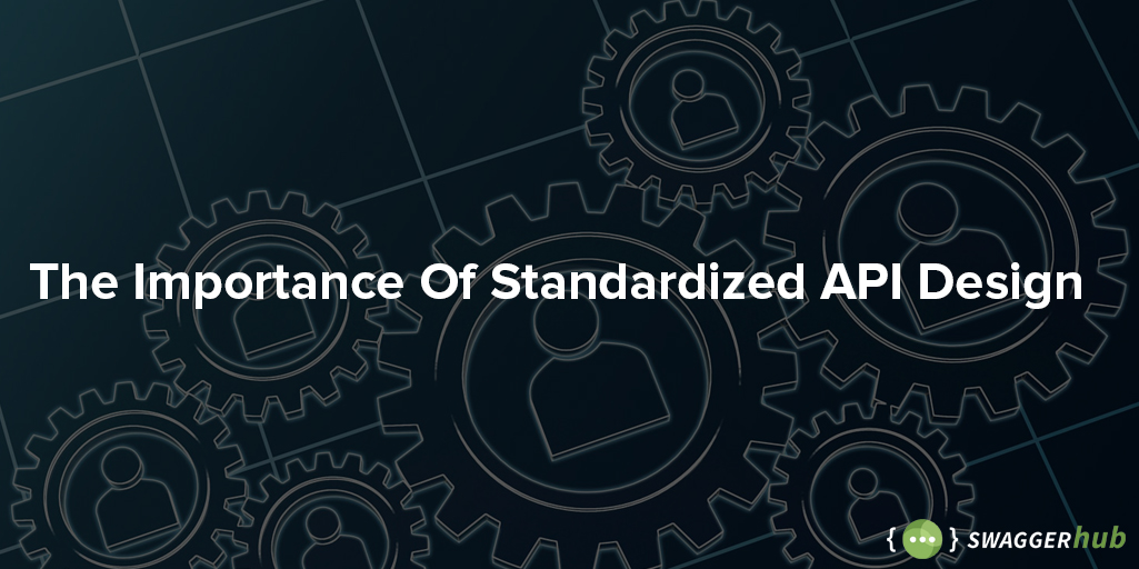The Importance of Standardized API Design