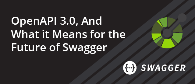[Recorded Webinar] OpenAPI 3.0, And What It Means for the Future of Swagger