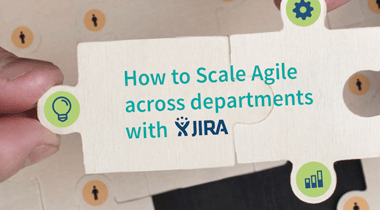 How to Scale Agile Across Departments with JIRA